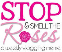 Stop and Smell the Roses Vlog Link-Up